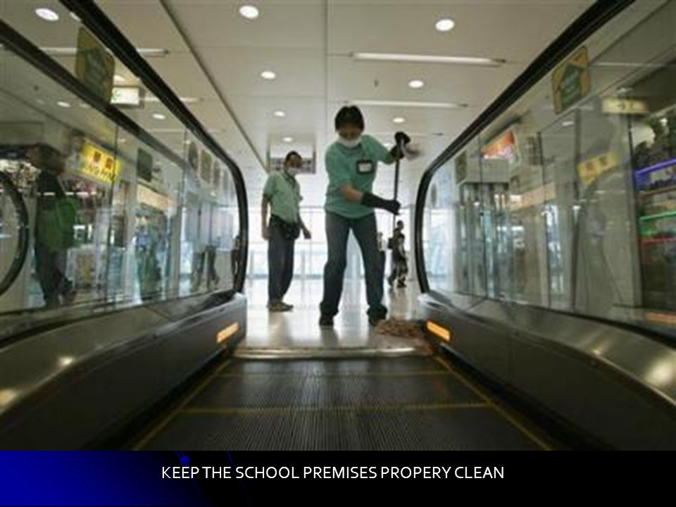 KEEP THE SCHOOL PREMISES PROPERY CLEAN