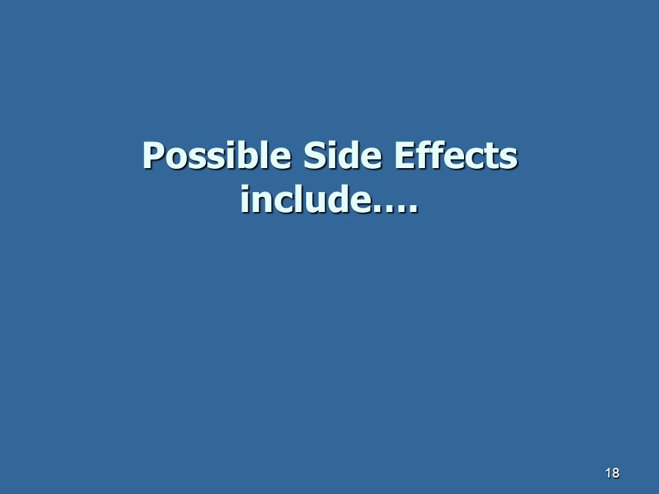 Possible Side Effects include….