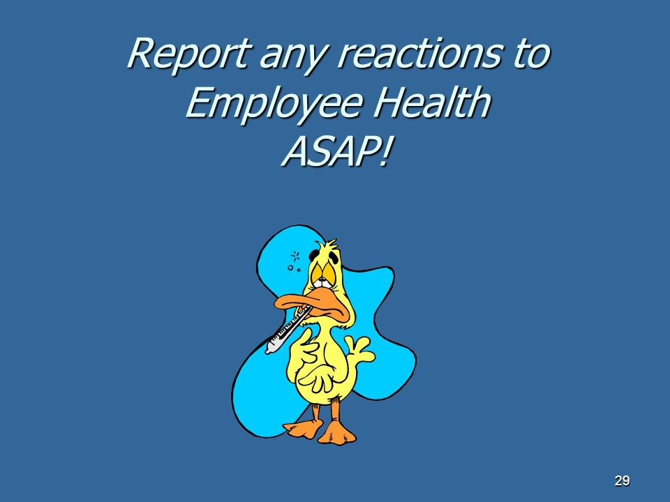 Report any reactions to Employee Health ASAP!