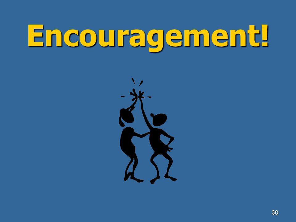 Encouragement!