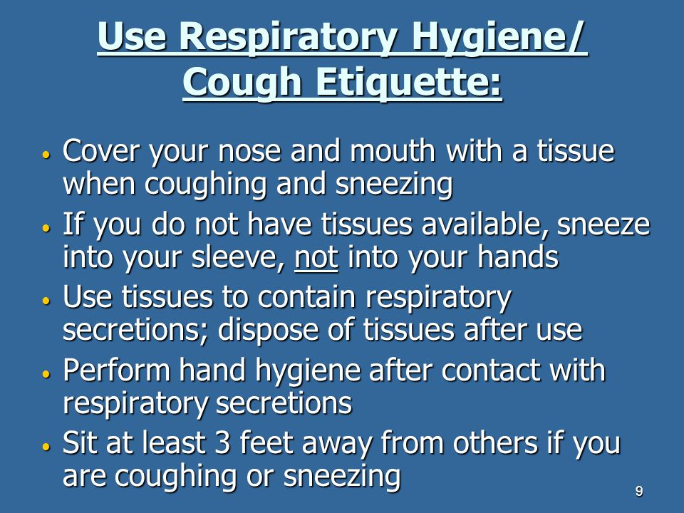Use Respiratory Hygiene/ Cough Etiquette: