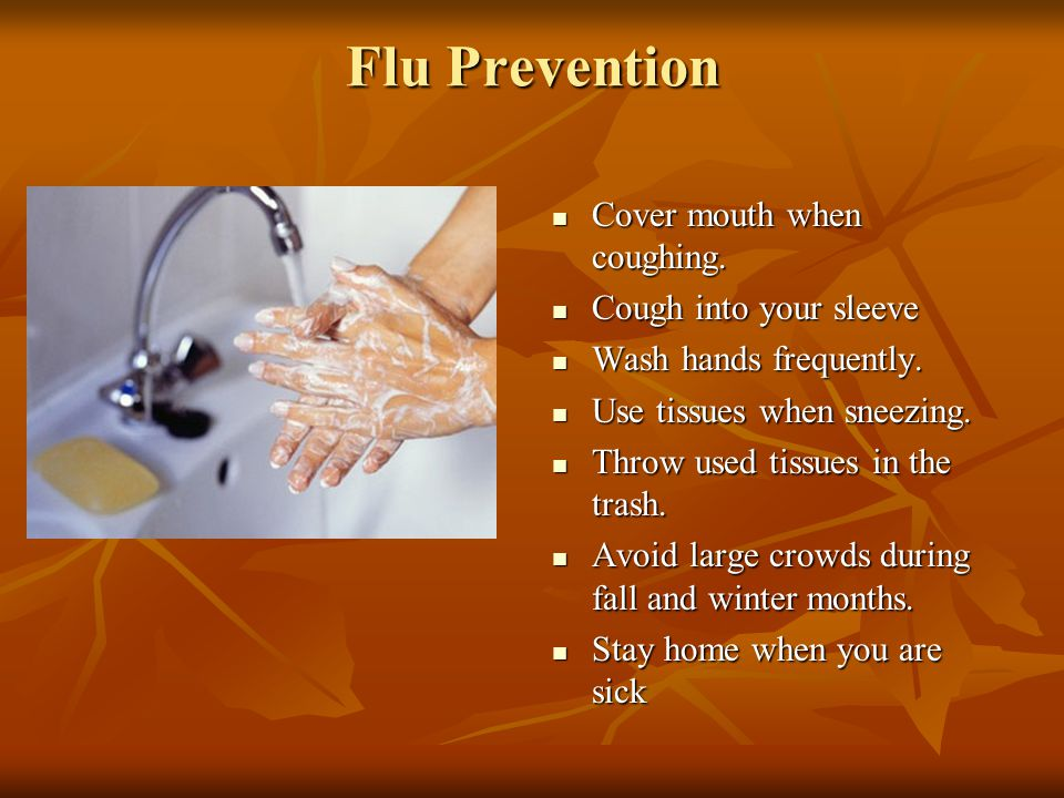 Flu Prevention Cover mouth when coughing. Cough into your sleeve