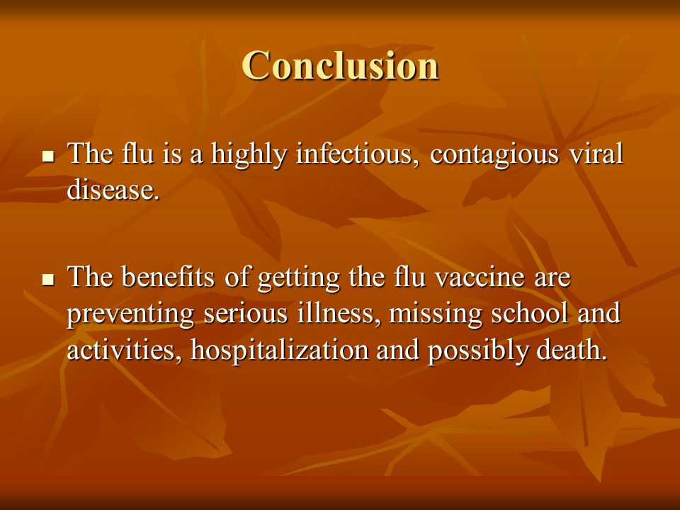 Conclusion The flu is a highly infectious, contagious viral disease.