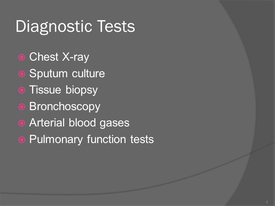 Diagnostic Tests Chest X-ray Sputum culture Tissue biopsy Bronchoscopy