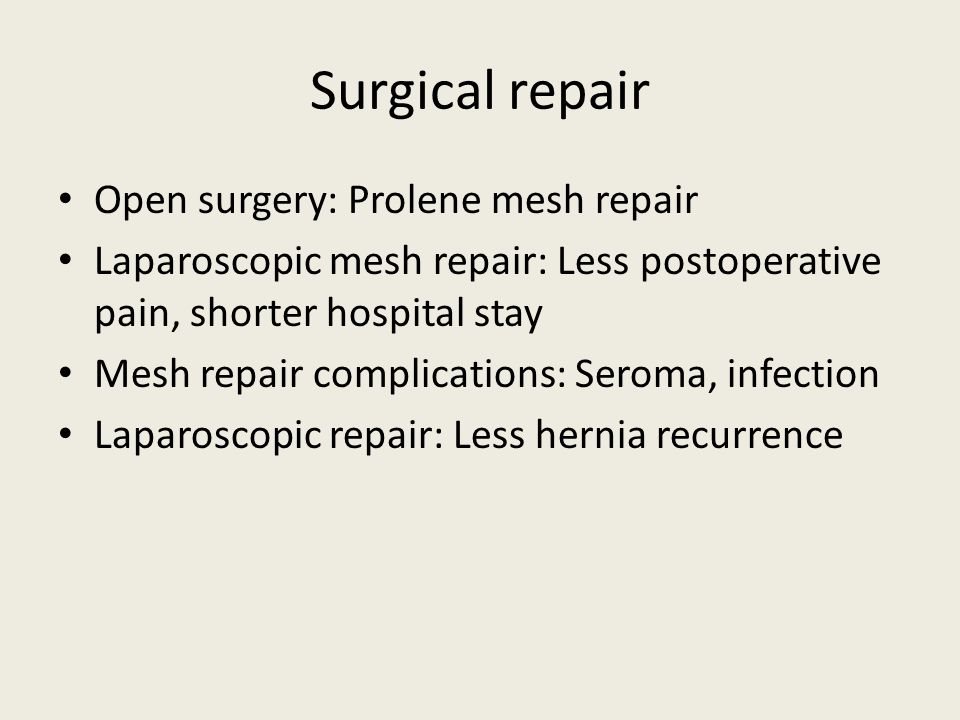 Surgical repair Open surgery: Prolene mesh repair