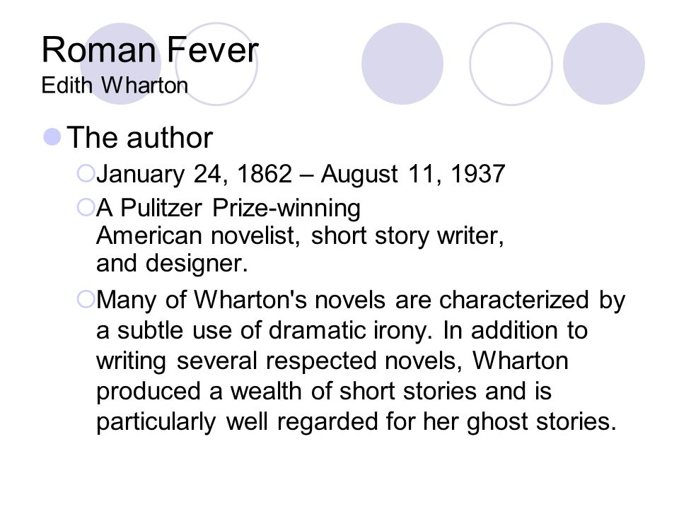 "an analysis of irony in roman fever a short story by edith wharton In the short story ""roman fever"" by edith wharton, the history of past family members are reflected in the lives of the newer generations through analyzing this, the reader is able to discover the true symbolism behind the title "" roman fever "", which affects all generations equally."
