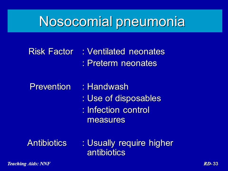 Nosocomial pneumonia Risk Factor : Ventilated neonates