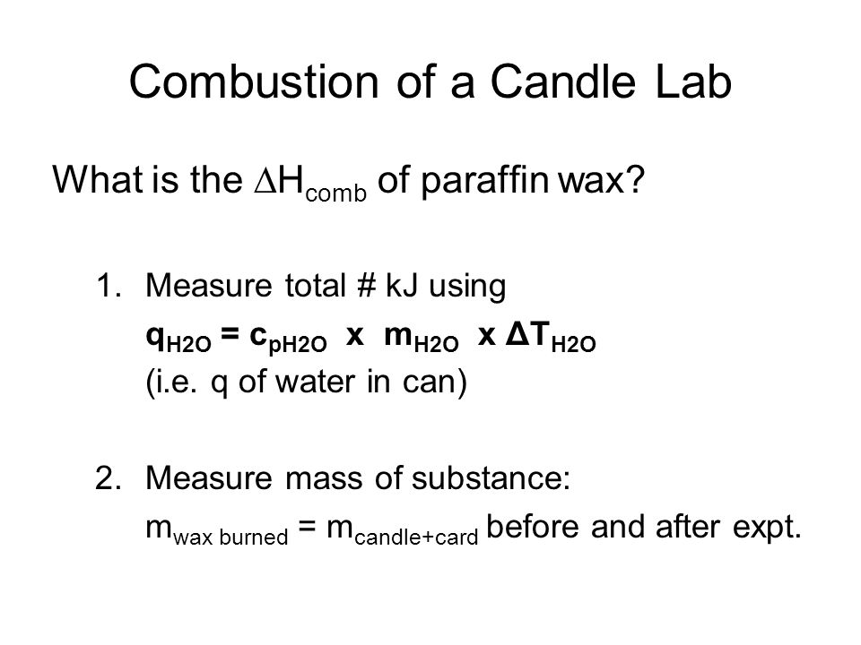 combustion of a candle lab Combustion of a candle lab this lab is an introduction to calorimetry: labs that measure heat (calories) in a chemical or physical change as is.