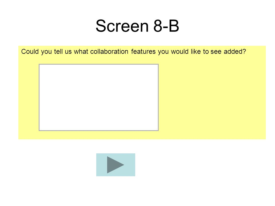 Screen 8-B Could you tell us what collaboration features you would like to see added