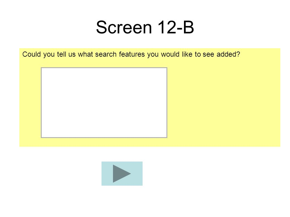 Screen 12-B Could you tell us what search features you would like to see added