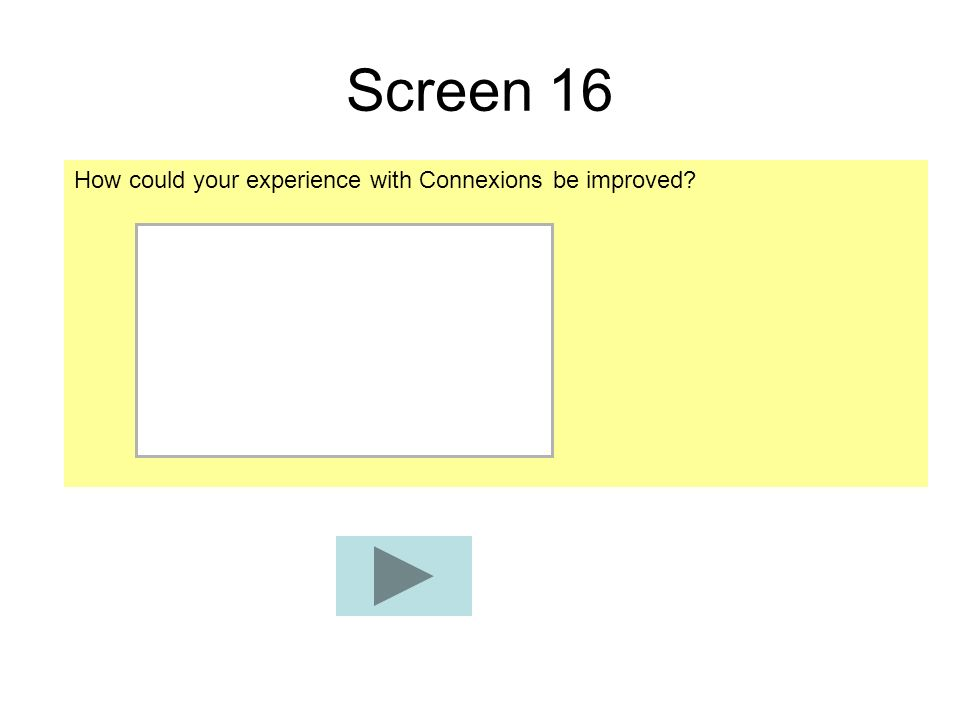 Screen 16 How could your experience with Connexions be improved