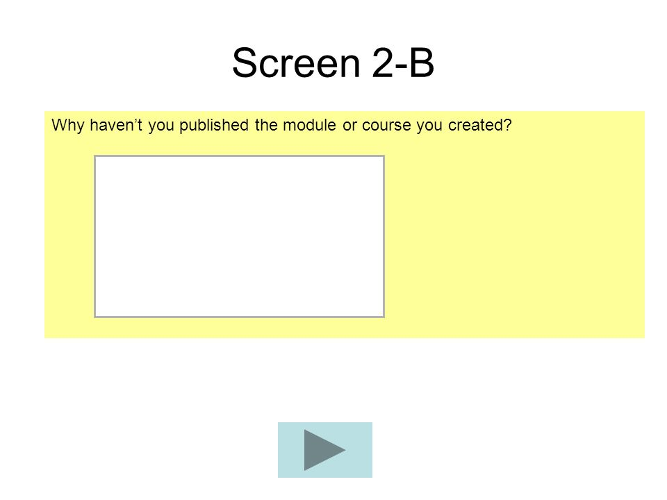 Screen 2-B Why haven't you published the module or course you created