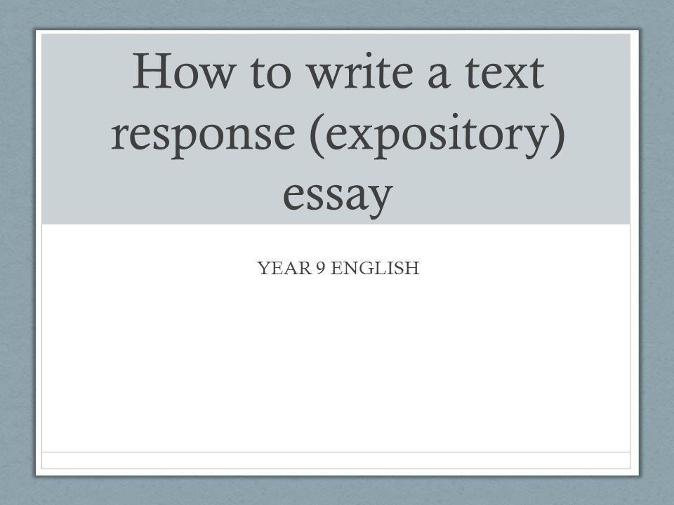 how to write a text response expository essay ppt video online  how to write a text response expository essay