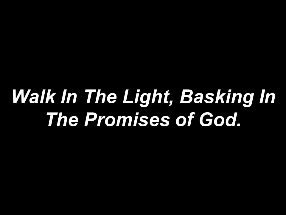 how to walk in the light of god