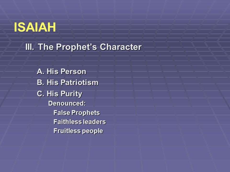 ISAIAH III. The Prophet's Character A. His Person B. His Patriotism