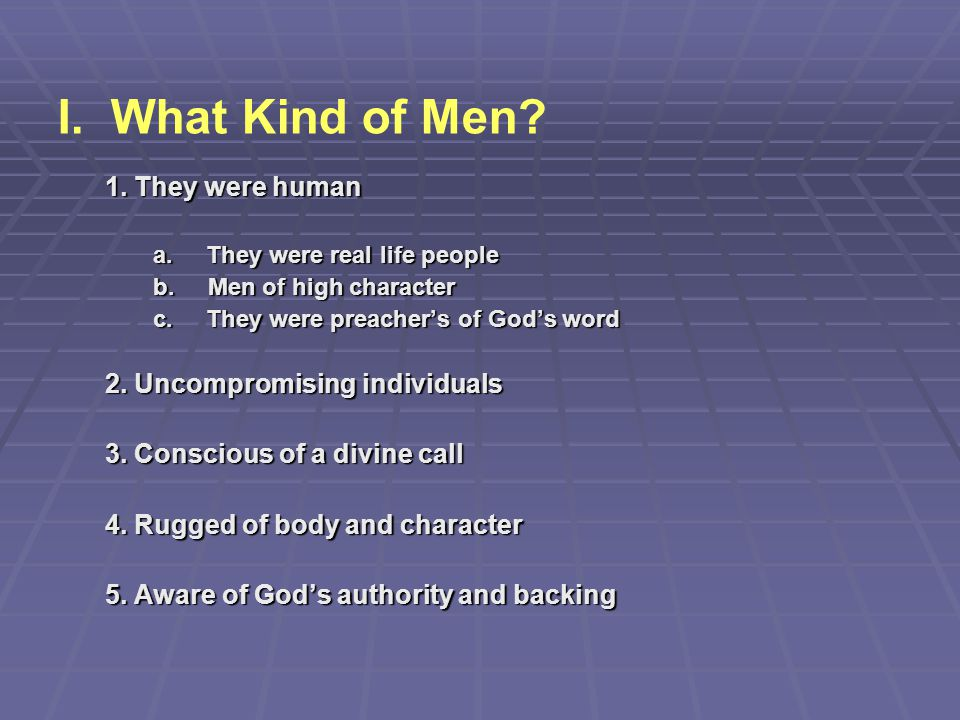 I. What Kind of Men 1. They were human 2. Uncompromising individuals