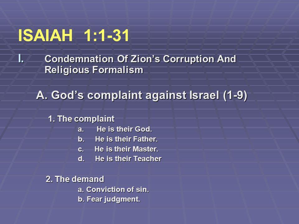 ISAIAH 1:1-31 A. God's complaint against Israel (1-9)