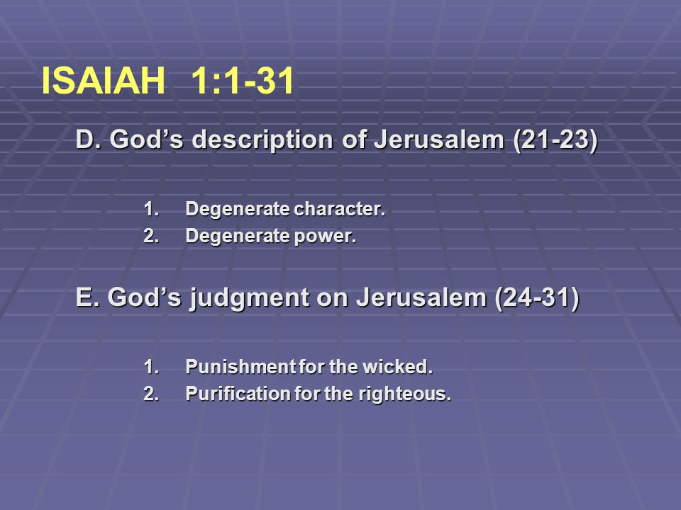 ISAIAH 1:1-31 D. God's description of Jerusalem (21-23)