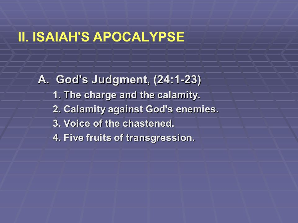 II. ISAIAH S APOCALYPSE A. God s Judgment, (24:1-23)