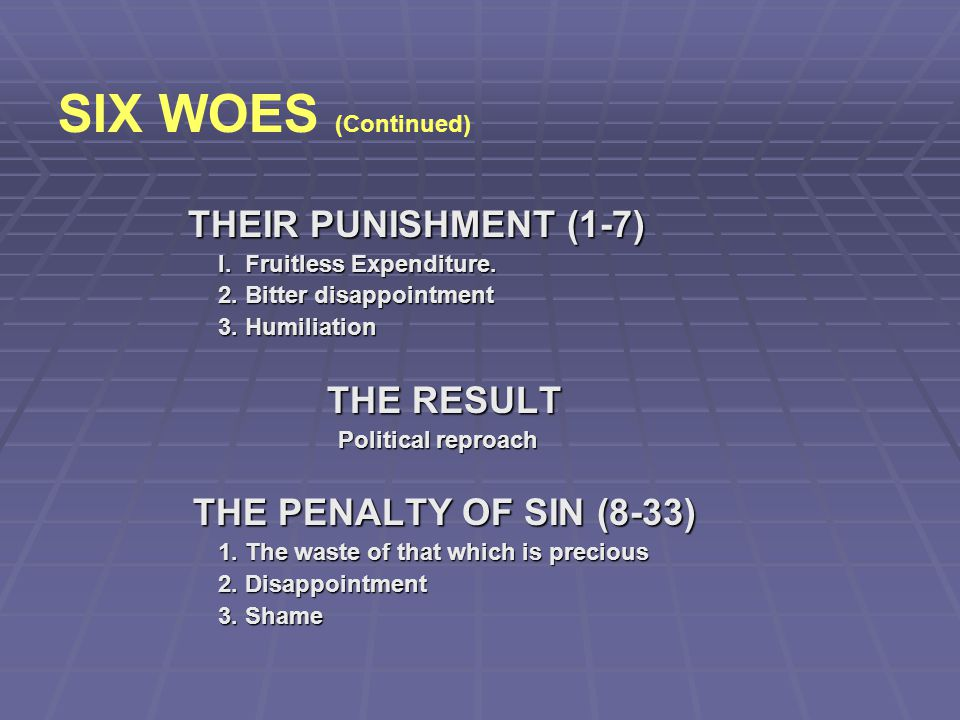 SIX WOES (Continued) THEIR PUNISHMENT (1-7) THE RESULT