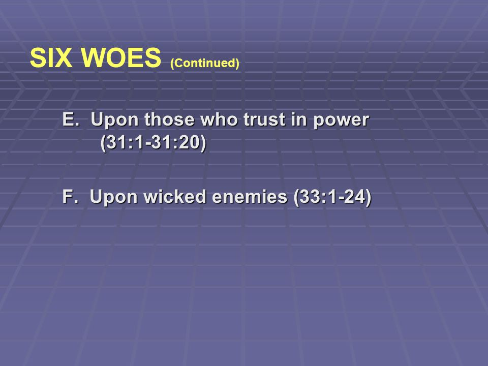 SIX WOES (Continued) E. Upon those who trust in power (31:1-31:20)
