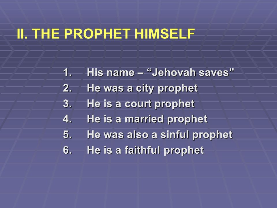 II. THE PROPHET HIMSELF 1. His name – Jehovah saves