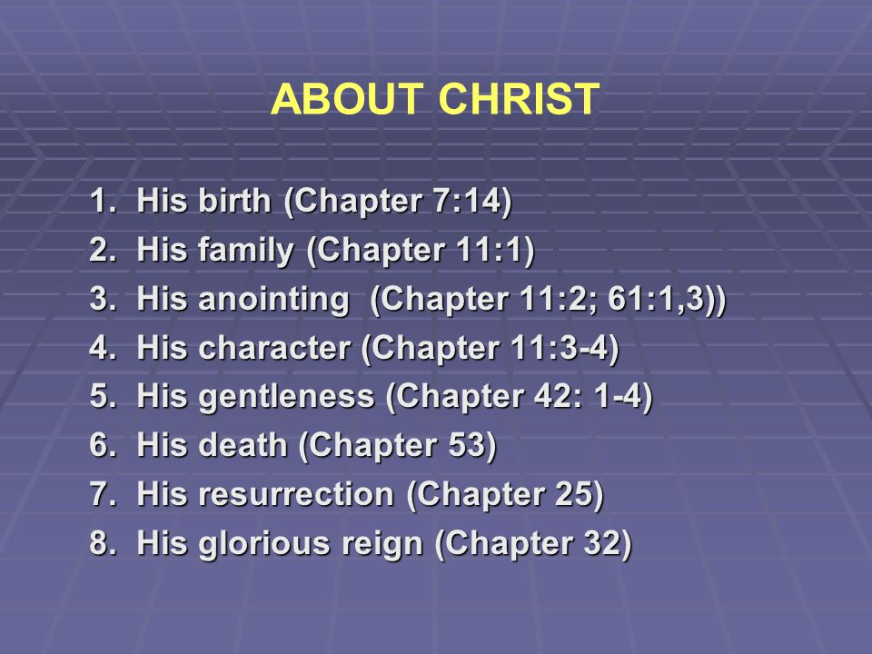 ABOUT CHRIST 1. His birth (Chapter 7:14) 2. His family (Chapter 11:1)