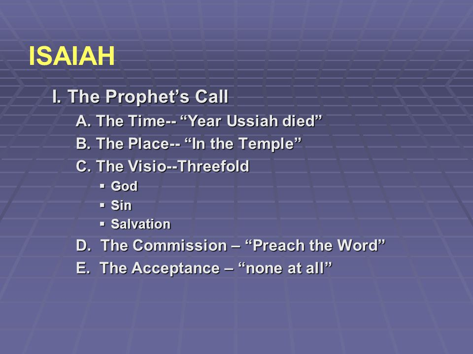 ISAIAH I. The Prophet's Call A. The Time-- Year Ussiah died