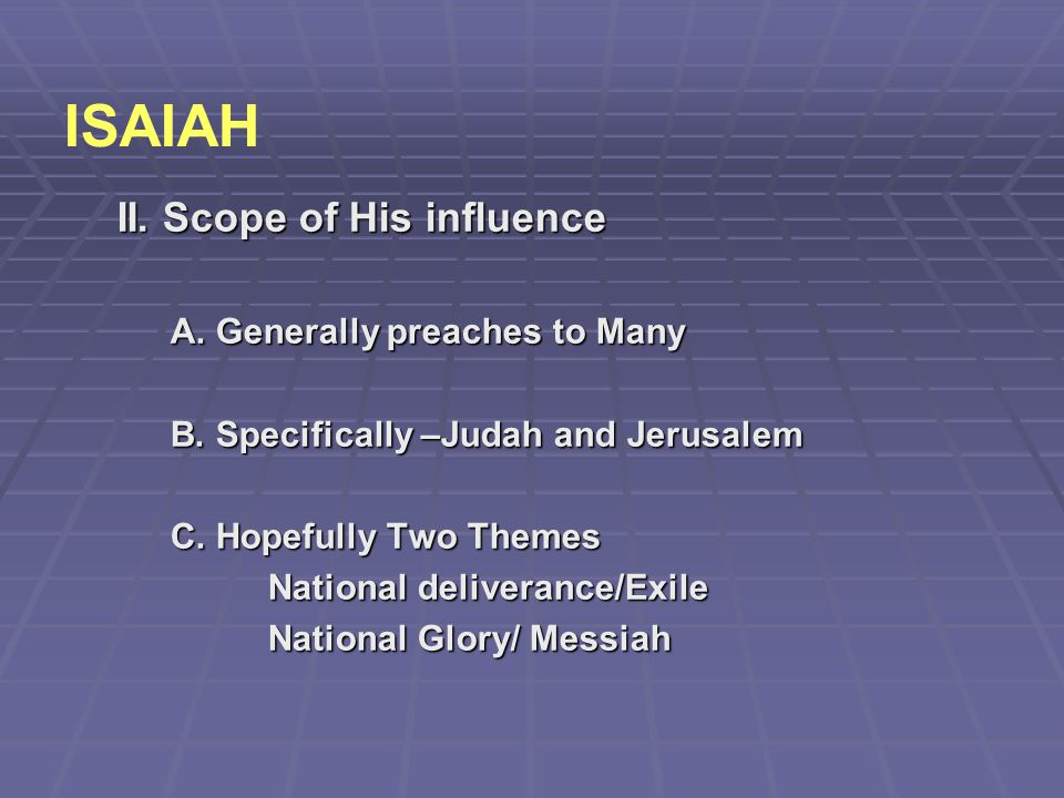 ISAIAH II. Scope of His influence A. Generally preaches to Many