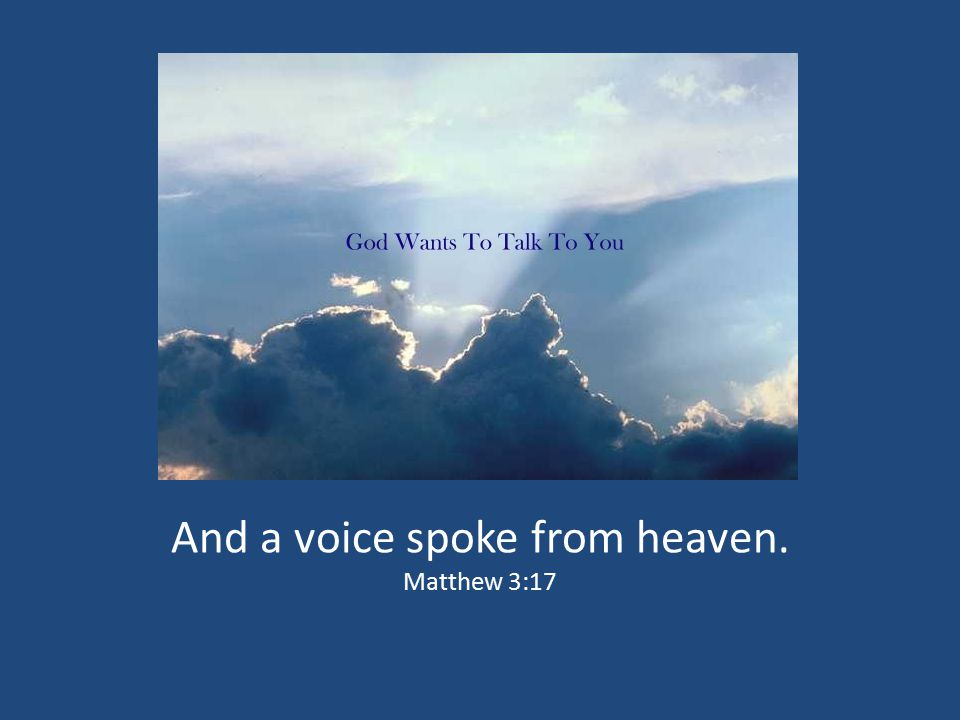 And a voice spoke from heaven.