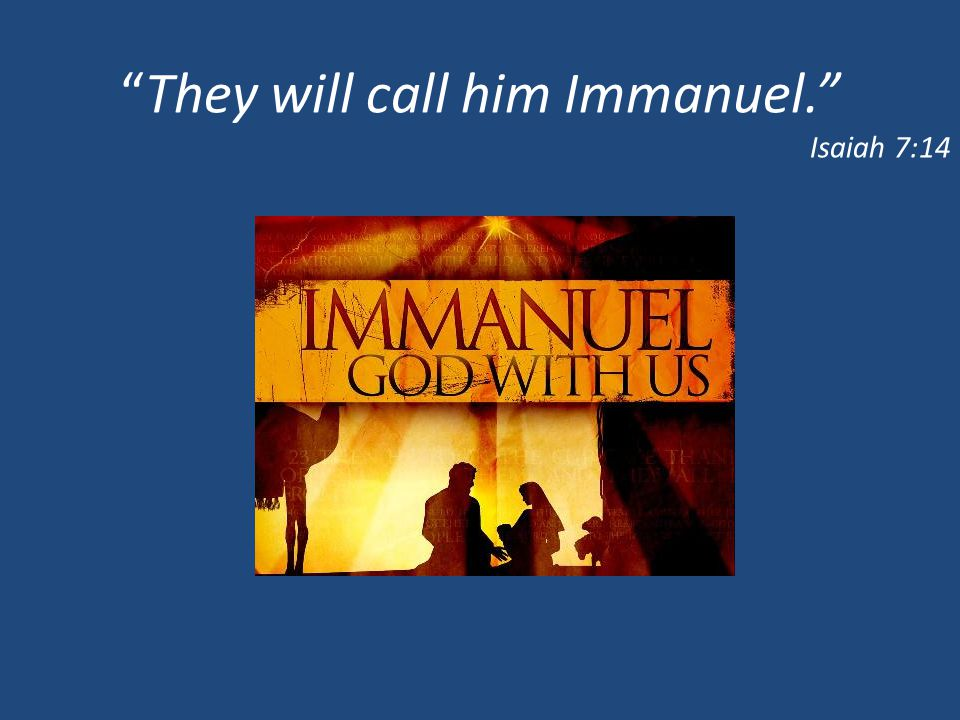 They will call him Immanuel.