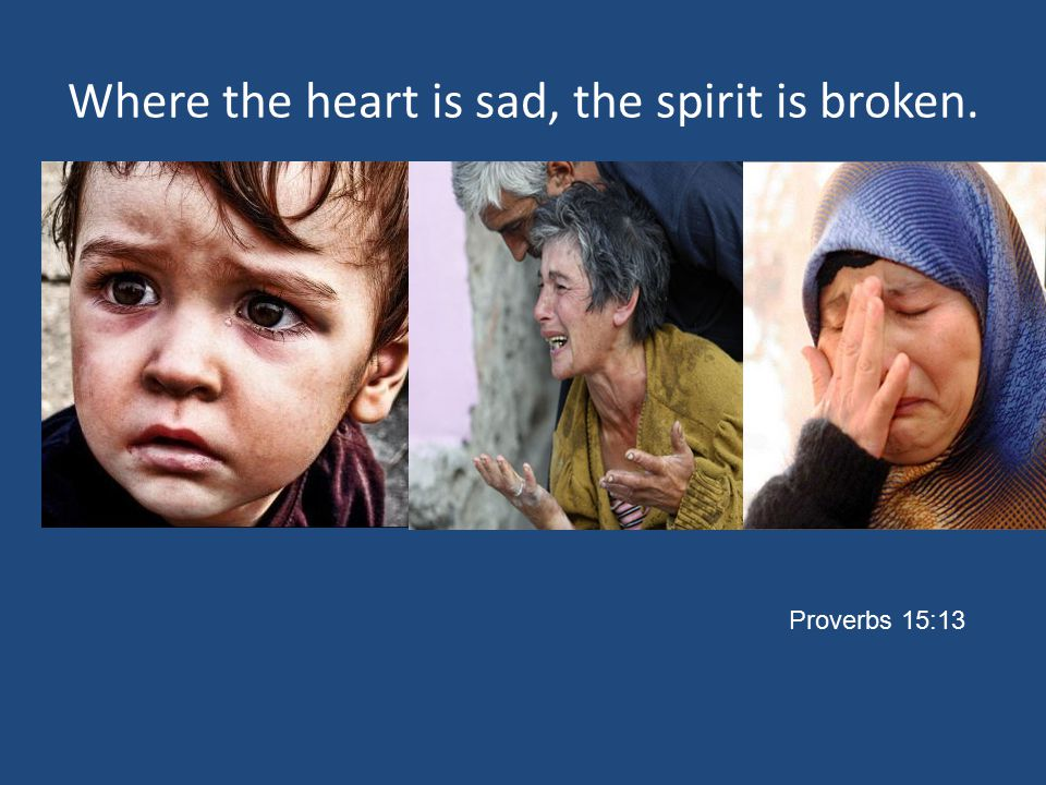 Where the heart is sad, the spirit is broken.