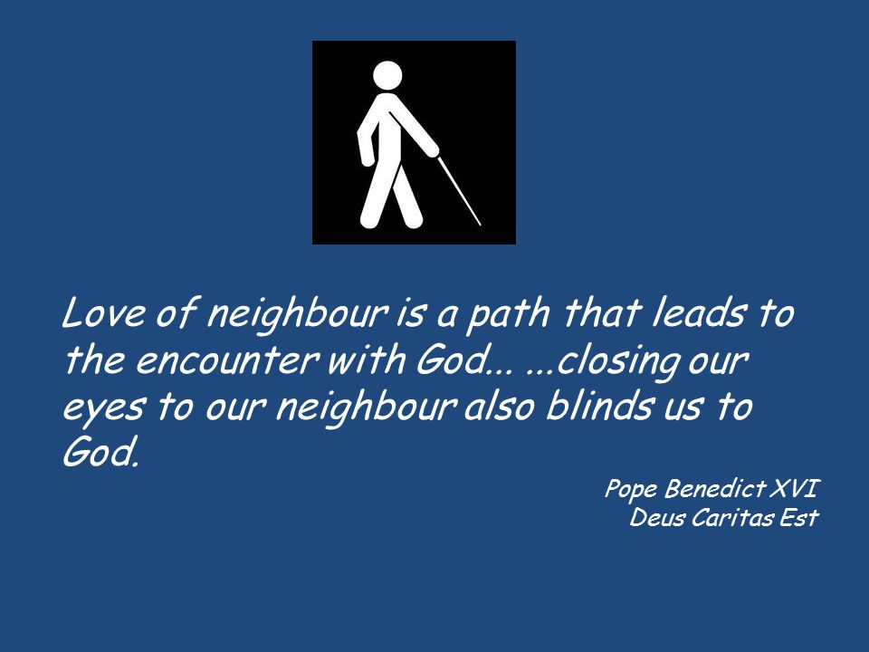 Love of neighbour is a path that leads to the encounter with God