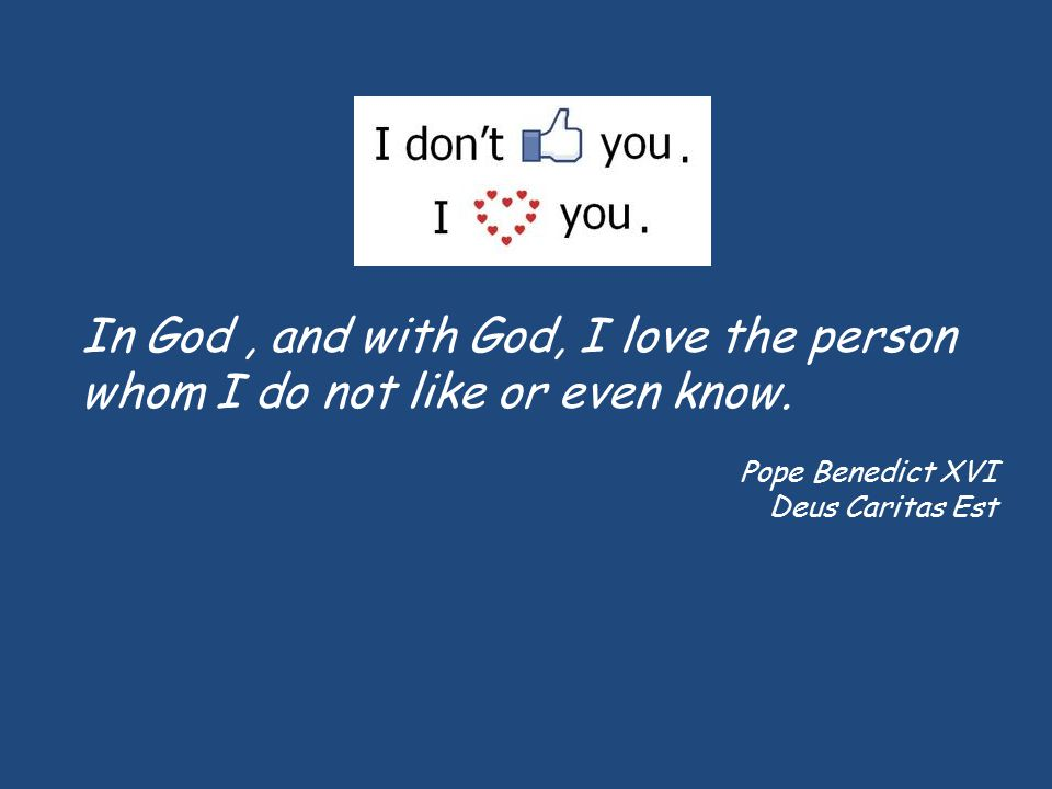 In God , and with God, I love the person whom I do not like or even know.
