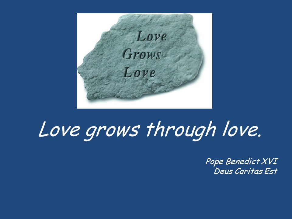 Love grows through love.
