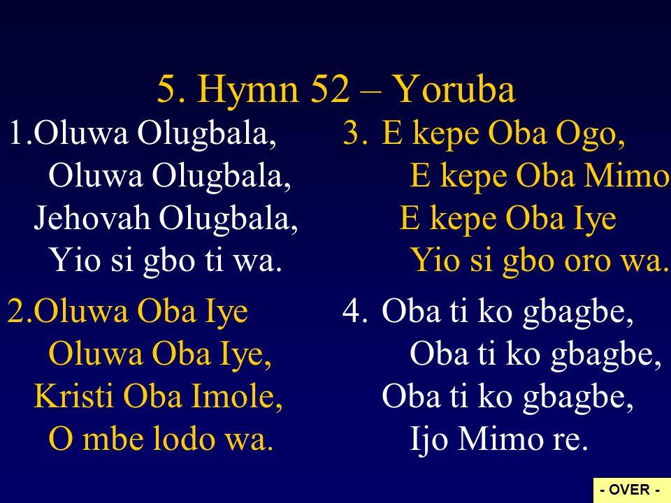 5. Hymn 52 – Yoruba Oluwa Olugbala, Oluwa Olugbala, Jehovah Olugbala, Yio si gbo ti wa.