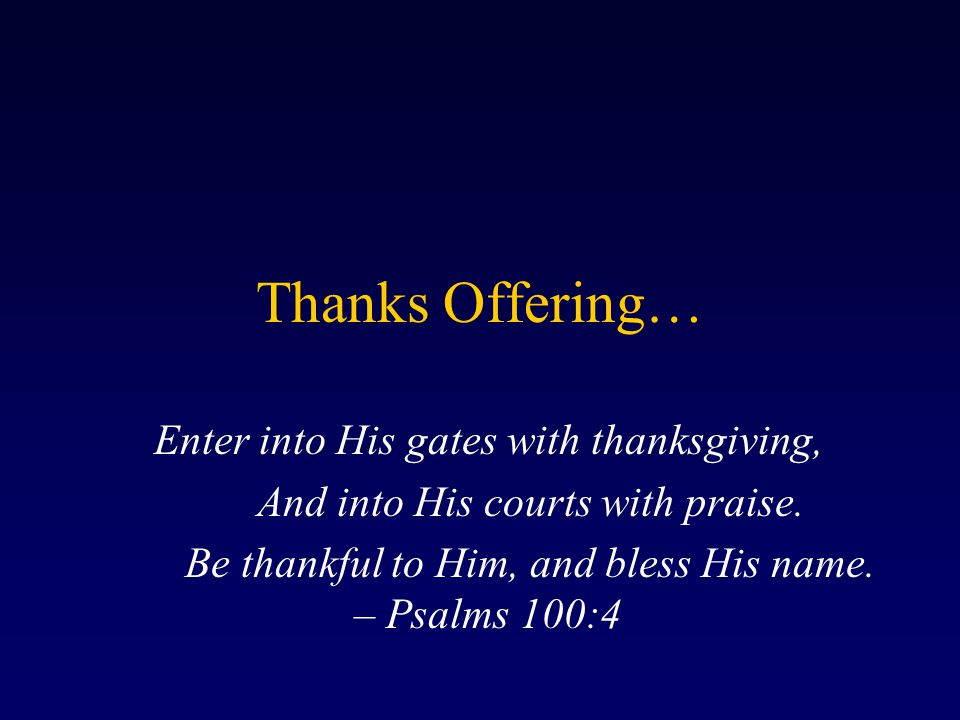 Thanks Offering… Enter into His gates with thanksgiving,