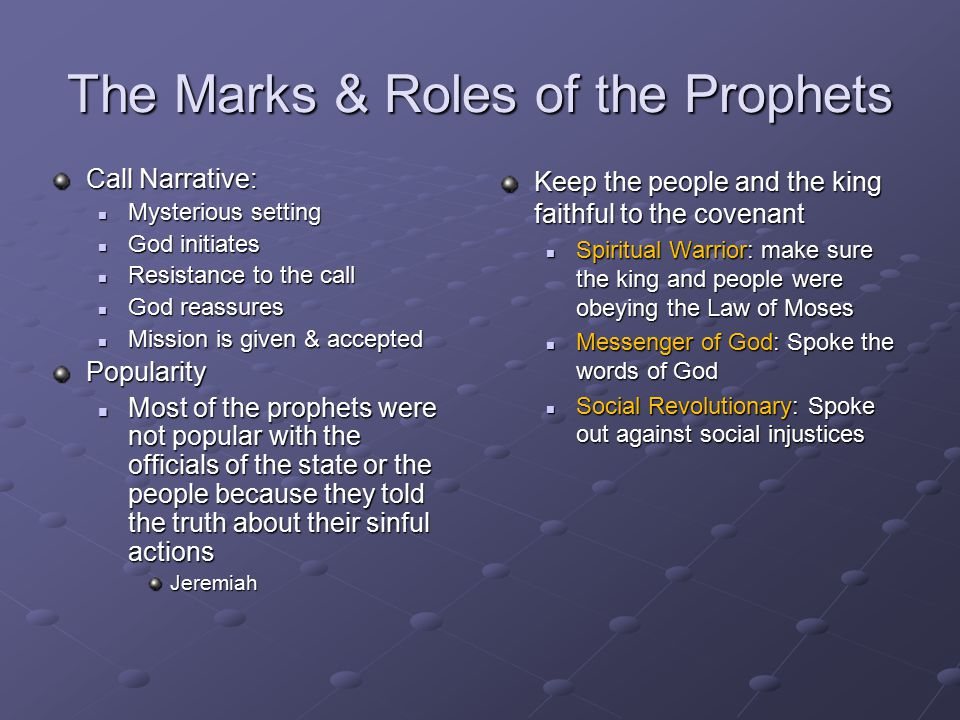 the roles of prophecies and prophets Sam storms explores the place and purposes of prophets and prophecy in the old and new what does scripture teach about the office of prophet and gift of prophecy october 8, 2015 their primary role was to make known the holiness of god and the covenant obligations to denounce.