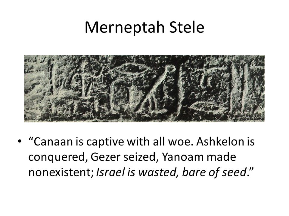 merneptah stele The merneptah stele is an ancient inscription by the egyptian king merneptah,  who reigned between 1213 to 1203 bc it is an account of.