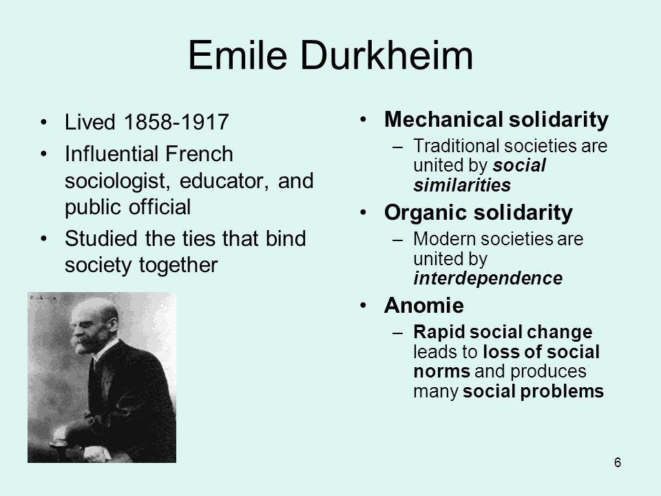 Emile Durkheim Lived Influential French sociologist, educator, and public official. Studied the ties that bind society together.