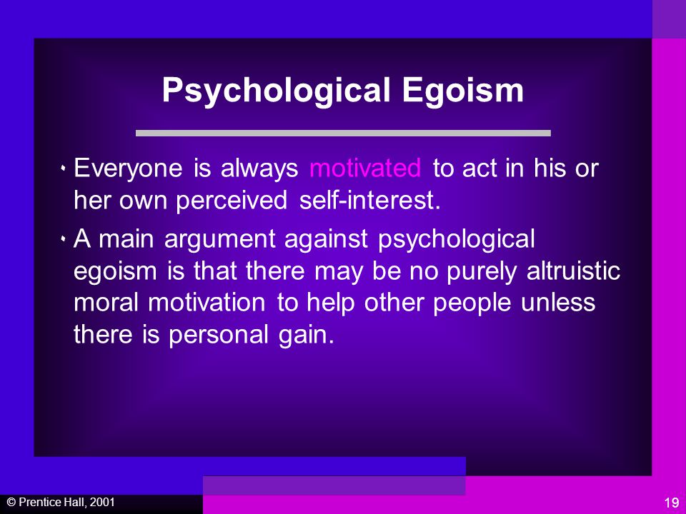 psychological egoism and altruism and an individuals self interest Egoism psychological egoism does not make sense because everyone does not always act in their own self-interest as credible as altruism (people.