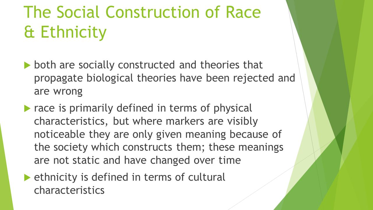 the social construction of race ethnicity in The social construction of race is also reflected in the way that names for racial categories change with changing times  race, and ethnicity a critical .