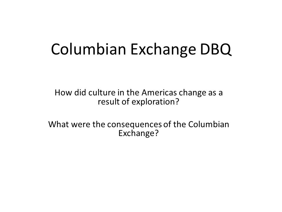 the columbian exchange dbq Dbq: the european age of exploration the%columbian%exchange%a%result%or%cause%of%the%age%of%exploration%%how%do%you%know% % title: microsoft word - dbq.