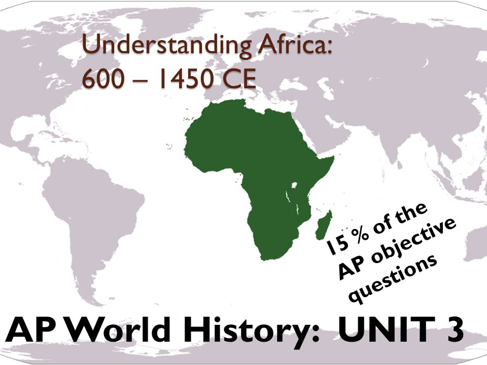 ap world history africa unit 3 World history map welcome to ap world history world history frau schmid's information: email: schmidlaurie@pburgsdnet room 334 prep periods-5 & 8 summer assignment: ap world unit 3: the post-classical period, 600-1450 crash course: islam african states and islam ppt islamic architecture ppt africa.