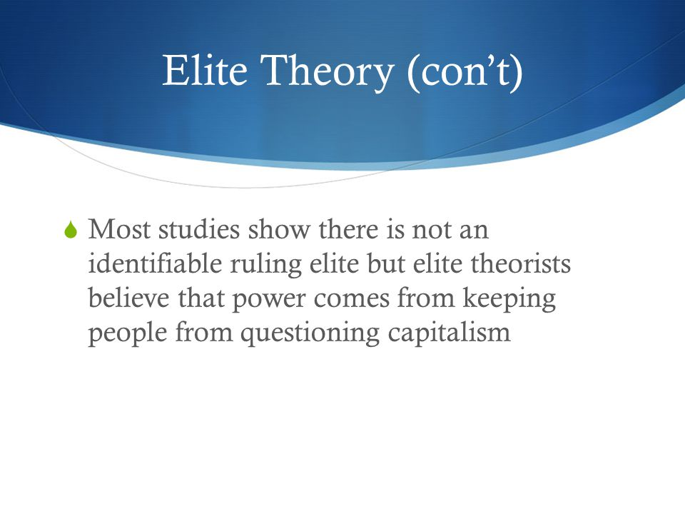 elitist theory that holds the majority of political power Like the four networks theory, marxism is a comprehensive theory of western history as well as the starting point for a theory of power in the united states in that regard, the two theories are more general than pluralism, state autonomy theory, and elite theory.