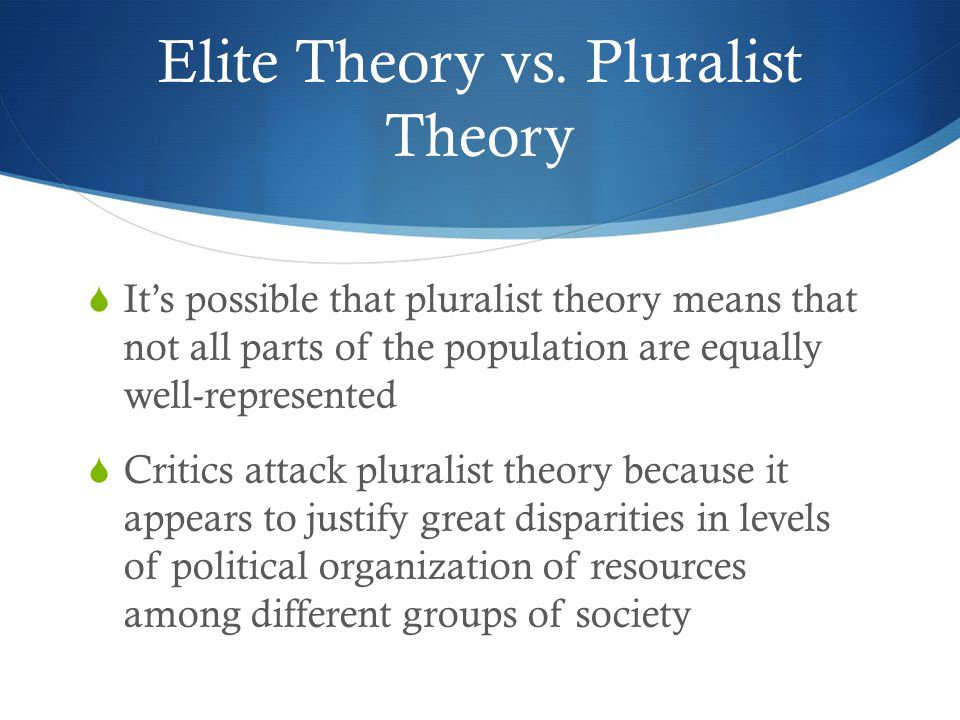 elitism vs pluralism essays Free essays from bartleby   discuss the pluralist theory of democracy, and its   celtic tiger through the opinions of the both the elitist, marxist and pluralist.