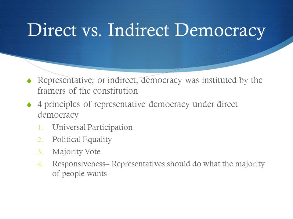 indirect democracy essays Similarly, it is possible to have popular sovereignty without direct democracy in its purest form semi-direct democracy is a combination of direct democracy and representative (also called indirect) democracy.