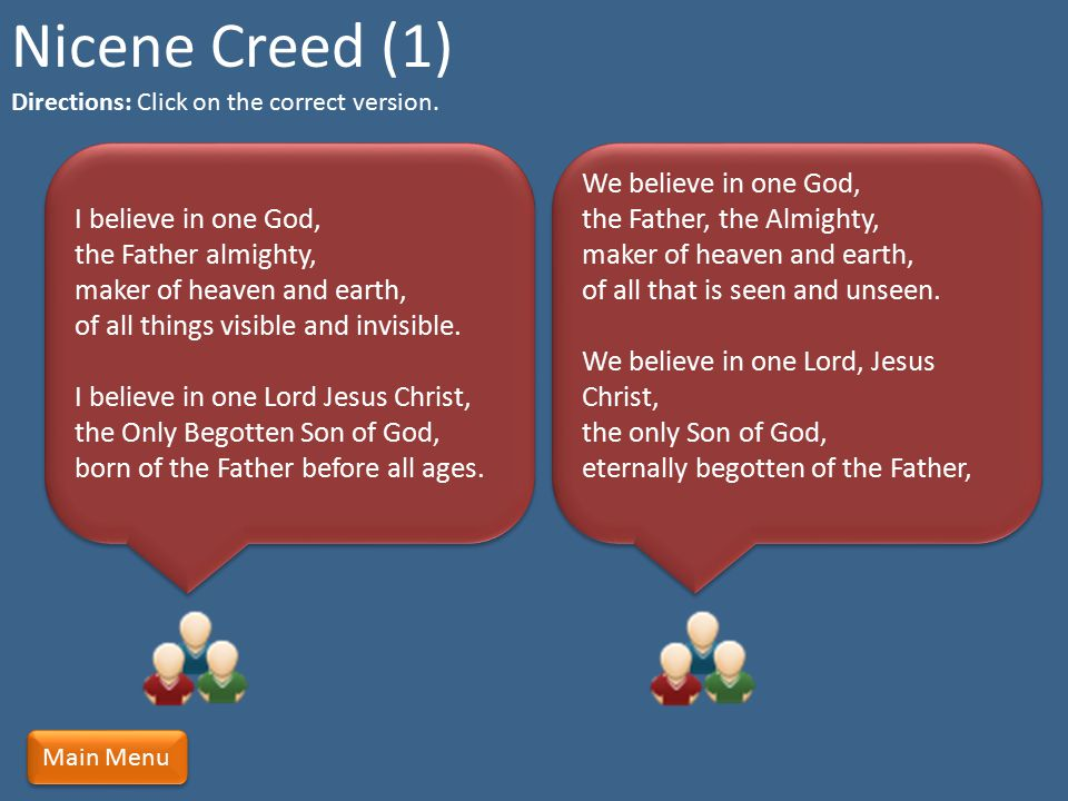 Nicene Creed (1) Directions: Click on the correct version.