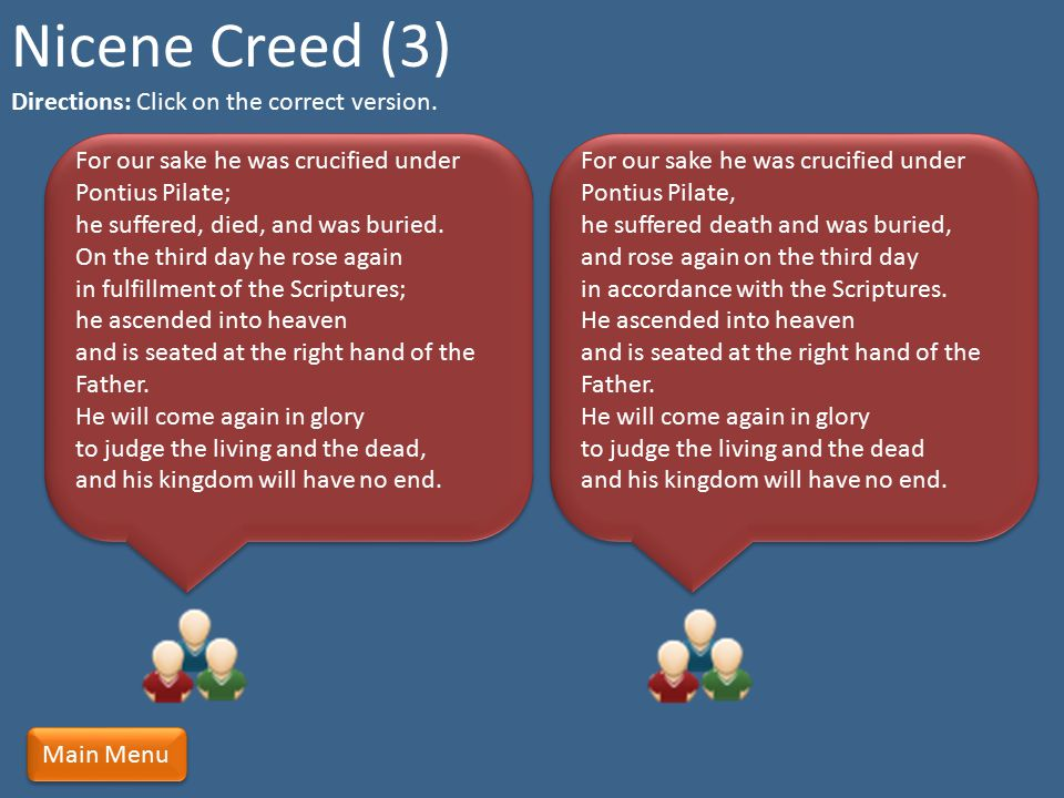 Nicene Creed (3) Directions: Click on the correct version.