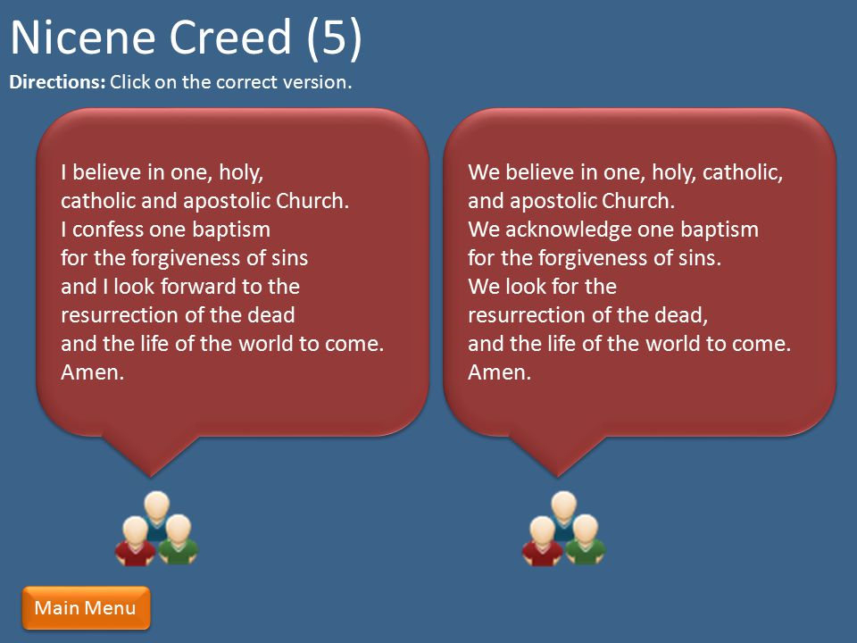 Nicene Creed (5) Directions: Click on the correct version.